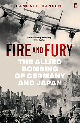 Fire and Fury: The Allied Bombing of Germany and Japan
