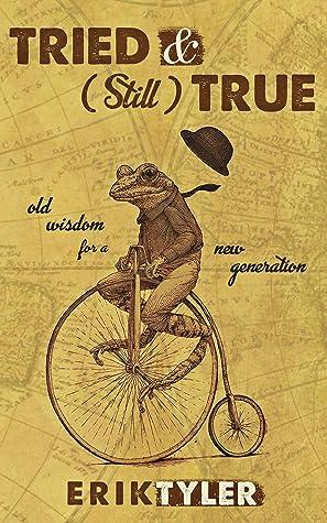 Tried & (Still) True by Erik Tyler