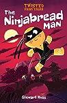 Twisted Fairy Tales: The Ninjabread Man
