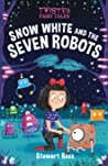 Twisted Fairy Tales: Snow White and the Seven Robots