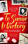 To Survive is Victory: One Man's Struggle to Forge a New China 1918–1980
