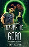 The Darkside of Good: Resurrections