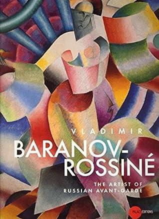 VLADIMIR BARANOV-ROSSINE: THE ARTIST OF RUSSIAN AVANT-GARDE.