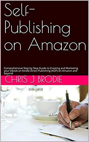 Self-Publishing on Amazon: Comprehensive Step by Step Guide to Creating and Marketing your eBook on Kindle Direct Publishing (KDP) on Amazon and beyond (Entrepreneurial Pursuits 7)