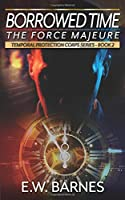 Borrowed Time - The Force Majeure (Temporal Protection Corps, #2)