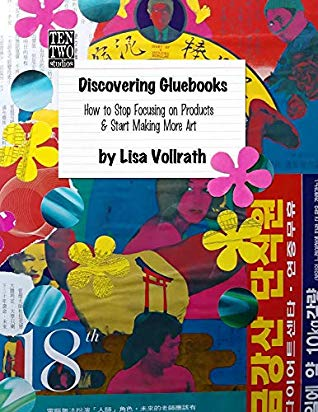 Discovering Gluebooks: How to Stop Focusing on Products & Start Making More Art