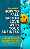 How To Fall Back In Love With Your Business: The Entrepreneur's Guide To Rediscovering Your Mojo And Enjoying Every Day By Living Your Dream