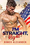 I'm Straight, Right? by Romeo Alexander