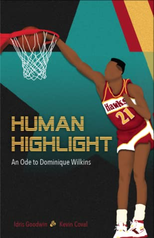 Human Highlight: An Ode to Dominique Wilkins
