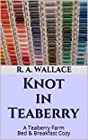 Knot in Teaberry (A Teaberry Farm Bed & Breakfast Cozy Book 28)