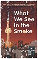 What We See in the Smoke