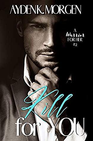 Kill for You (A Warrior for Her Book 2)
