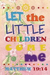 "Let the little children come to me: Christian Kid Journal Note Book Lined (6"" x 9""), Christian Art Gifts Blank Lined book 132 pages Vol 35: Volume ... Bible Study Lined Journal Gift Series)"
