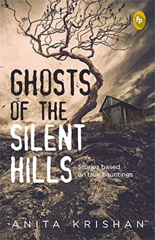Ghosts of The Silent Hills by Anita Krishan