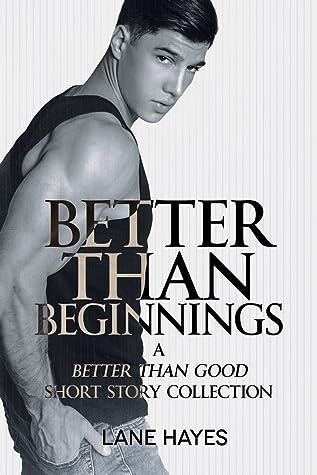 Better Than Beginnings