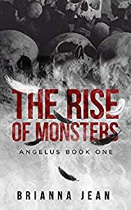 The Rise of Monsters (Angelus, #1)
