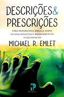 Descrições E Prescrições : Uma perspectiva Bíblica sobre os diagnósticos e medicamentos psiquiátricos