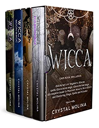 Wicca: This book includes 4 manuscripts: Witchcraft for beginners, Wiccan spells, Moon and Herbal magic (A complete Guide to Discover How to Be a Witch and Mastering Spells and Rituals)