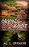 Orion's Foot: Myth, Mystery, and Romance in the Amazon