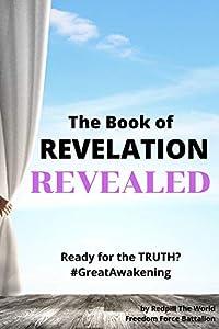 The Book of REVELATION REVEALED: Ready for the TRUTH? #GreatAwakening