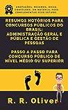 Resumos Notórios Para Concursos Públicos do Brasil: Administração Geral e Pública e Gestão de Pessoas - Passo a Passo Para Aprovação em Concurso Público Nível Médio ou Superior