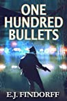 One Hundred Bullets by E.J. Findorff
