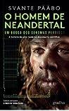 O Homem de Neandertal. Em busca dos genomas perdidos
