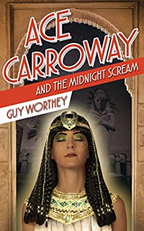 Ace Carroway and the Midnight Scream by Guy Worthey