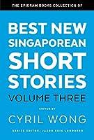 The Epigram Books Collection of Best New Singaporean Short Stories: Volume Three