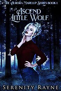 Ascend Little Wolf (Aurora Marelup #1)