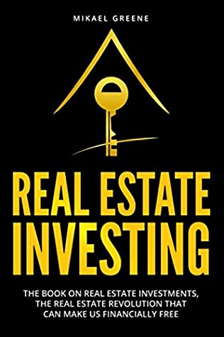 Real Estate Investing: The Book About Real Estate Investments; The Real Estate Development That Can Set Us Financially Free, Is It Possible to Buy ... How Can I Start? (The Real Estate Revolution)