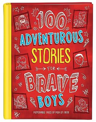 100 Adventurous Stories for Brave Boys: Memorable Tales of Men of Faith