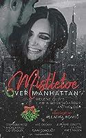 Mistletoe Over Manhattan: (A Holiday Romance Anthology)