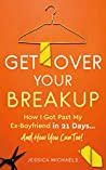 Get Over Your Breakup: How I Got Past My Ex-Boyfriend in 21 Days…And How You Can Too!