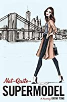 Not-Quite-Supermodel: A Novel