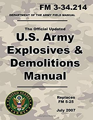 U.S. Army Explosives and Demolitions Manual: Official Updated 2007 FM 3-34.214 - (Not Obsolete FM 5-25 Edition ) - 8.5 x 11 inch size - 395 Pages - (Prepper Survival Army)