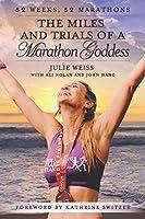 The Miles and Trials of a Marathon Goddess: 52 Weeks, 52 Marathons