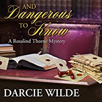 And Dangerous to Know (Rosalind Thorne Mystery #3)
