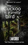 The Cuckoo is a Pretty Bird: Murderer? Or victim? (Ted Darling Crime Series, #13)