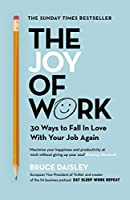 The Joy of Work:  30 Ways to Fix Your Work Culture and Fall in Love with Your Job Again