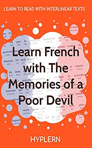Learn French with The Memories of a Poor Devil: Interlinear French to English (Learn French with Interlinear Stories for Beginners and Advanced Readers Book 14)