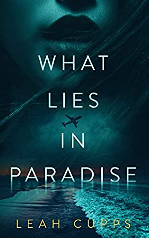What Lies in Paradise by Leah Cupps