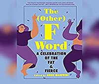 The (Other) F Word: A Celebration of the Fat & Fierce