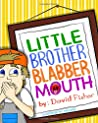 Little Brother Blabbermouth