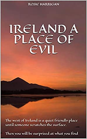Ireland a Place of Evil: The west of Ireland is a quiet friendly place until someone scratches the surface. Then you will be surprised at what you find