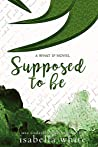 Supposed to Be: An alternative version of secret Love (4Ever Series #2) (What If)