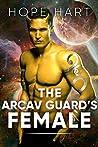 The Arcav Guard's Female (Arcav Alien Invasion, #8)