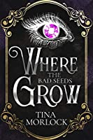 Where the Bad Seeds Grow