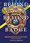 BEHIND AND BEYOND THE BADGE - Volume II: MORE STORIES FROM THE VILLAGE OF FIRST RESPONDERS WITH COPS, FIREFIGHTERS, EMS, DISPATCHERS, FORENSICS, AND VICTIM ADVOCATES