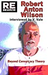 Robert Anton Wilson: Beyond Conspiracy Theory (RE/Search #18)